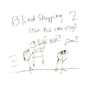 """An image depicts a stick figure of Jan driving a shopping cart towards a stick figure of Marc as she yells """"REVENGE!"""" He responds by saying, """"Jan...?"""" while not realizing what's going on. """"Blind Shopping 2 (The Reckoning)"""" is written in big letters above the scene.."""