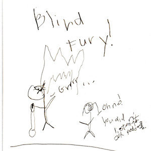 """An image depicts a stick figure of Marc angrily holding his cane as flames rise up around him. As he says """"Grrrrrrr...,"""" a stick figure of Jan stands next to him and responds, """"Oh no, you didn't listen to our podcast!"""" The words """"Blind Fury"""" are written above the scene."""