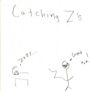 """An image depicts a stick figure of Jan sleeping on a bed with several Z's representing her snoring on the left. A stick figure of Marc holds a """"Z"""" on the right and says, """"got one!"""" The words """"Catching Z's"""" are written in big letters above the scene."""
